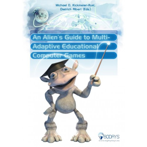 Cover of An Alien's guide to multi-adaptive educational computer games